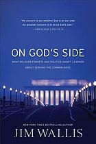 On God's side : what religion forgets and politics hasn't learned about serving the common good