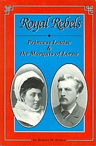 Royal rebels : Princess Louise & the Marquis of Lorne