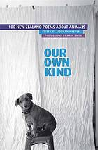 Our own kind : 100 New Zealand poems about animals