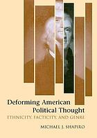 Deforming American political thought : ethnicity, facticity, and genre