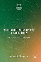 Authentic leadership and followership : international perspectives