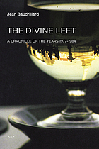 The divine left : a chronicle of the years 1977-1984
