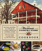 The Vermont country store cookbook : recipes, history, and lore from the classic American general store