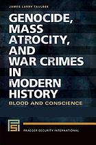 Genocide, mass atrocity, and war crimes in modern history : blood and conscience