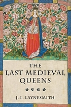 The last medieval queens : English queenship 1445-1503