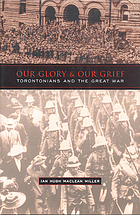 Our glory and our grief : Torontonians and the Great War