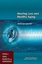 Hearing loss and healthy aging : workshop summary