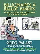 Billionaires & ballot bandits : how to steal an election in 9 easy steps