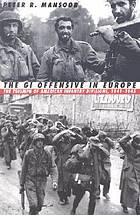 The GI offensive in Europe : the triumph of American infantry divisions, 1941-1945