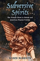 Subversive spirits : the female ghost in British and American popular culture