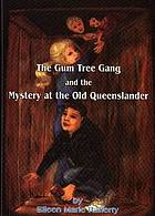 The gum tree gang and the mystery at the old Queenslander