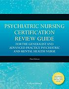Psychiatric nursing certification review guide for the generalist and advanced practice : psychiatric and mental health nurse