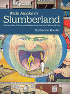 Wide awake in Slumberland : fantasy, mass culture, and modernism in the art of Winsor McCay