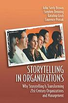 Storytelling in organizations : why storytelling is transforming 21st century organizations and management