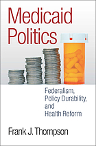 Medicaid politics : federalism, policy durability, and health reform