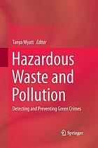 Hazardous waste and pollution, detecting and preventing green crimes