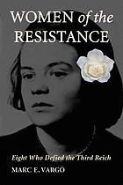 Women of the resistance : eight who defied the Third Reich