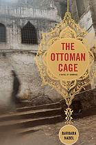 The Ottoman cage : a novel of Istanbul