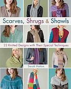 Scarves, shrugs & shawls : 22 knitted designs with their special techniques