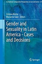 Gender and sexuality in Latin America-- Cases and decisions