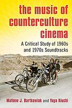 The music of counterculture cinema : a critical study of 1960s and 1970s soundtracks