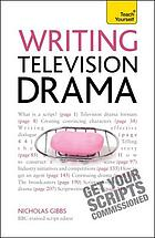 Writing television drama : get your scripts commissioned