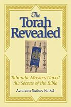 The Torah revealed : Talmudic masters unveil the secrets of the Bible