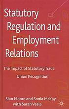 Statutory Regulation and Employment Relations : the Impact of Statutory Trade Union Recognition.