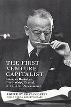 The first venture capitalists : Georges Doriot on leadership, capital, and business organization