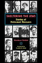 Sheltering the Jews : stories of Holocaust rescuers