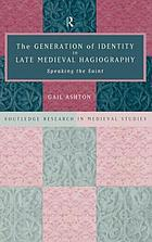 The generation of identity in late medieval hagiography : speaking the saint