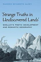 Strange truths in undiscovered lands : Shelley's poetic development and romantic geography