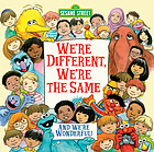 We're different, we're the same : featuring Jim Henson's Sesame Street Muppets