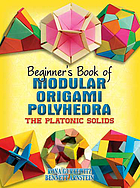 Beginner's book of multimodular origami polyhedra : the platonic solids