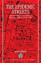 The epidemic streets : infectious disease and the rise of preventive medicine, 1856-1900