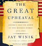 The great upheaval : [America and the birth of the modern world, 1788-1800]