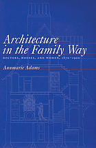 Architecture in the family way : doctors, houses, and women, 1870-1900