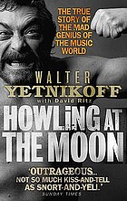 Howling at the moon : the true story of the mad genius of the music world