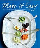 Make it easy : how to cook delicious get-ahead meals for family and friends