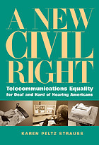 A new civil right : telecommunications equality for deaf and hard of hearing Americans