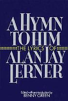 A hymn to him : the lyrics of Alan Jay Lerner.