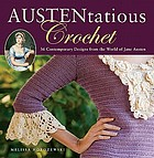 AUSTENtatious crochet : 36 contemporary designs from the world of Jane Austen