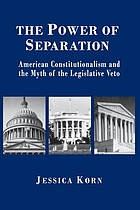 The power of separation : American constitutionalism and the myth of the legislative veto