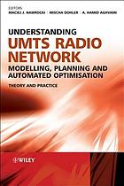 Understanding UMTS radio network modelling, planning and automated optimisation : theory and practice