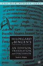 Hildegard of Bingen's unknown language : an edition, translation, and discussion