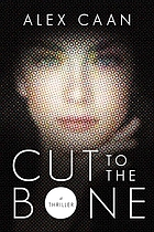 Cut to the bone : a thriller