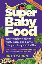 Super baby food : your complete guide to what, when and how to feed your baby and toddler
