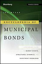 Encyclopedia of municipal bonds : a reference guide to market events, structures, dynamics, and investment knowledge