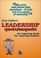 Alan Cutler's leadership quote/unquote : an inspiring book for aspiring leaders.