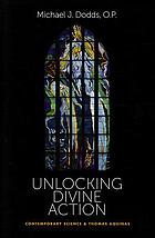 Unlocking divine action : contemporary science & Thomas Aquinas